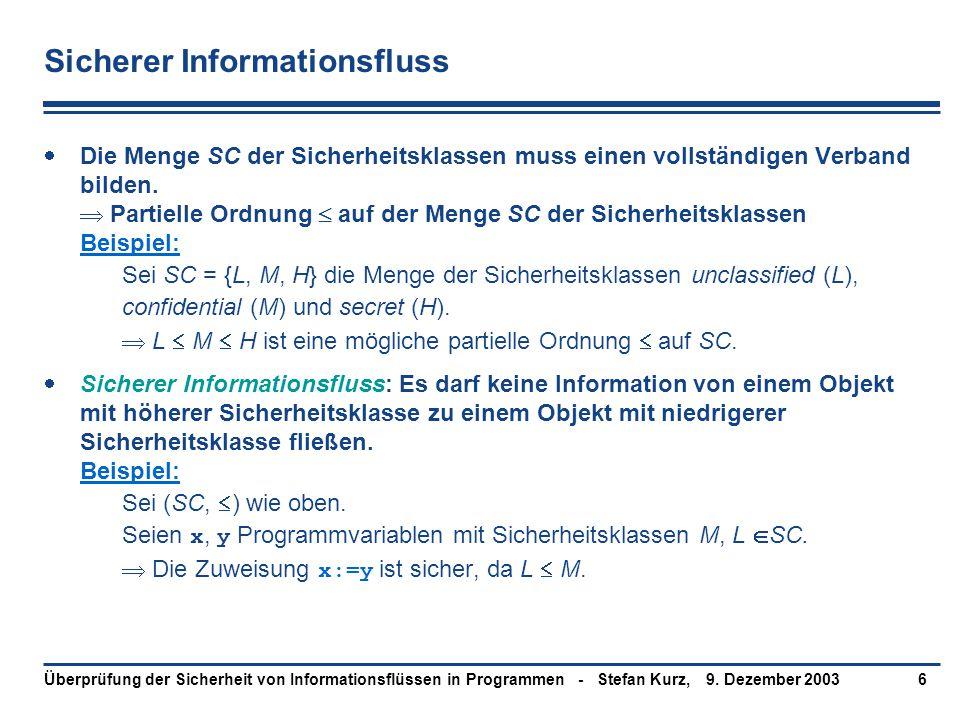 9. Dezember 2003Überprüfung der Sicherheit von Informationsflüssen in Programmen - Stefan Kurz,6 Sicherer Informationsfluss  Die Menge SC der Sicherh