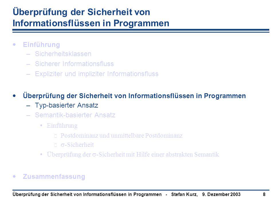 9. Dezember 2003Überprüfung der Sicherheit von Informationsflüssen in Programmen - Stefan Kurz,8 Überprüfung der Sicherheit von Informationsflüssen in