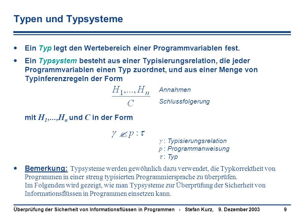 9. Dezember 2003Überprüfung der Sicherheit von Informationsflüssen in Programmen - Stefan Kurz,9 Typen und Typsysteme  Ein Typ legt den Wertebereich