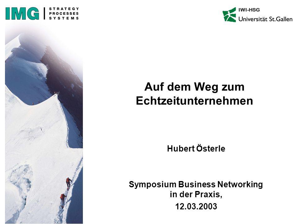 IWI-HSG Auf dem Weg zum Echtzeitunternehmen Hubert Österle Symposium Business Networking in der Praxis, 12.03.2003