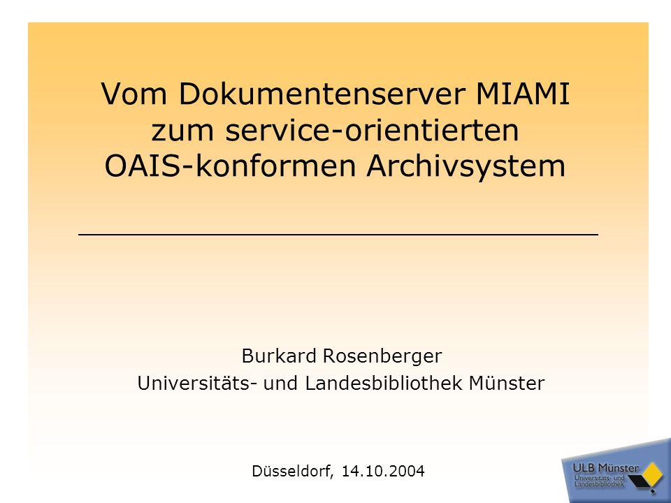 Übersicht MIAMI: Dokumentenserver der Universität Münster Architektur: MILESS & Co MIAMI & MyCoRe: eigene Entwicklungen OAIS: der Standard für Archivsysteme Vision: ein service-orientiertes OAIS-konformes Archivsystem Übersicht