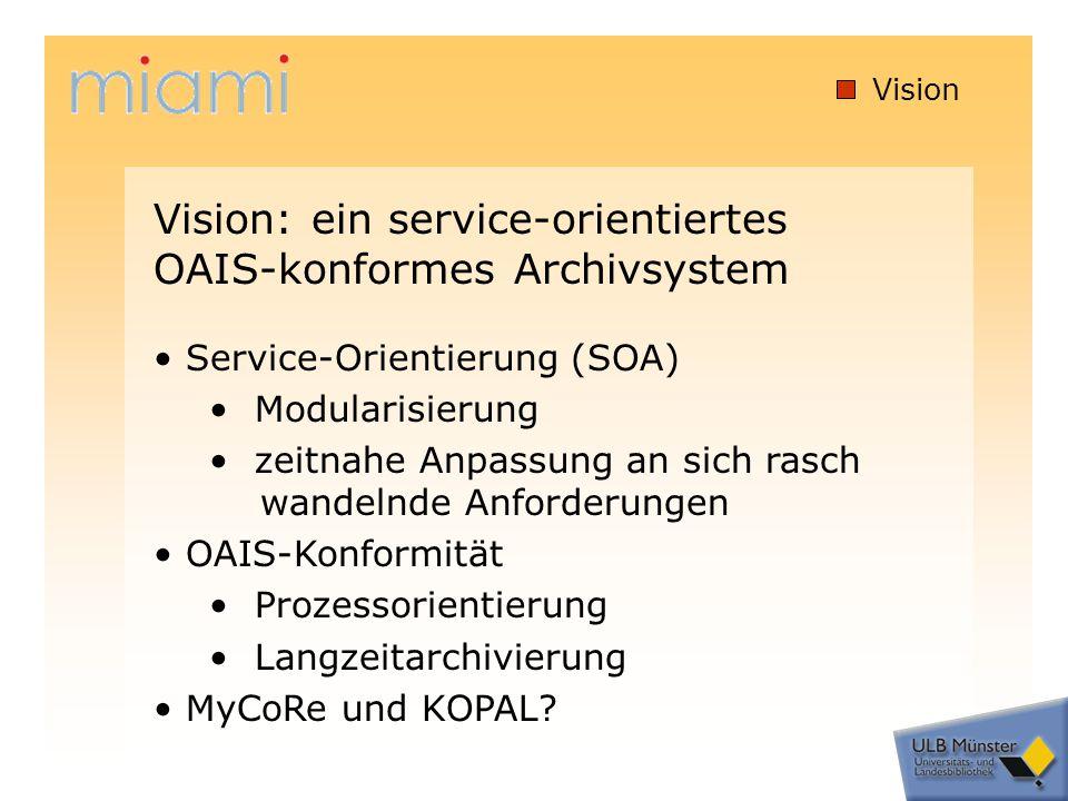 Vision Service-Orientierung (SOA) Modularisierung zeitnahe Anpassung an sich rasch wandelnde Anforderungen OAIS-Konformität Prozessorientierung Langzeitarchivierung MyCoRe und KOPAL.