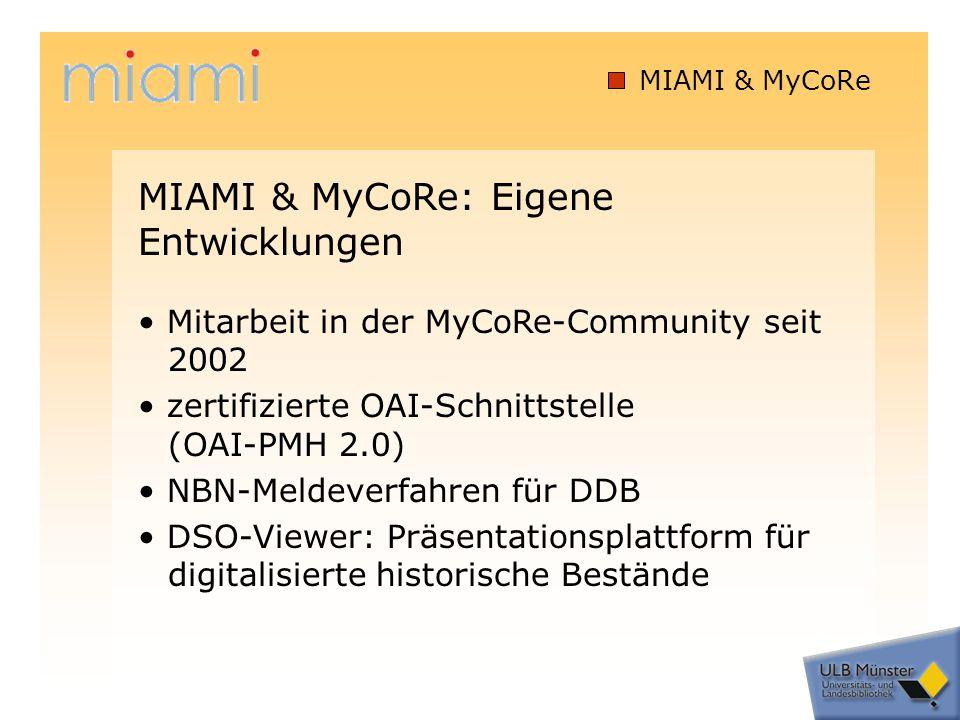 MIAMI & MyCoRe Mitarbeit in der MyCoRe-Community seit 2002 zertifizierte OAI-Schnittstelle (OAI-PMH 2.0) NBN-Meldeverfahren für DDB DSO-Viewer: Präsentationsplattform für digitalisierte historische Bestände MIAMI & MyCoRe: Eigene Entwicklungen