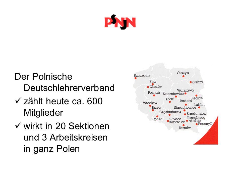 Der Polnische Deutschlehrerverband zählt heute ca. 600 Mitglieder wirkt in 20 Sektionen und 3 Arbeitskreisen in ganz Polen