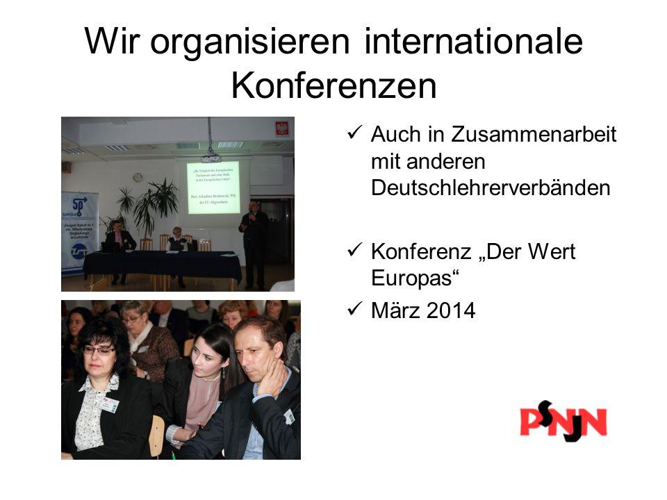 """Wir organisieren internationale Konferenzen Auch in Zusammenarbeit mit anderen Deutschlehrerverbänden Konferenz """"Der Wert Europas"""" März 2014"""