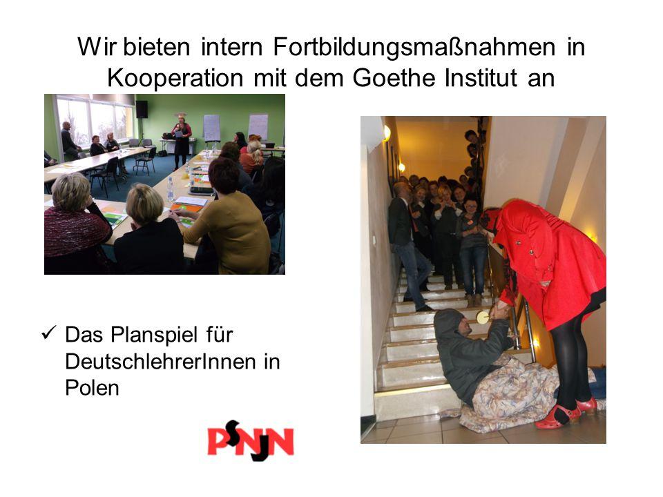 Wir bieten intern Fortbildungsmaßnahmen in Kooperation mit dem Goethe Institut an Das Planspiel für DeutschlehrerInnen in Polen