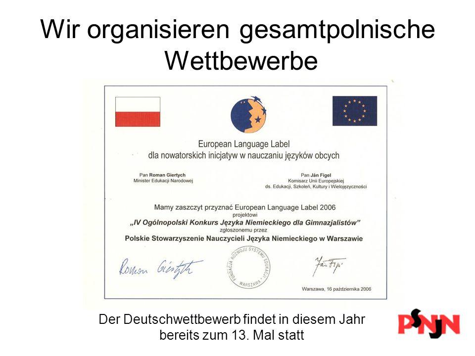 Wir organisieren gesamtpolnische Wettbewerbe Der Deutschwettbewerb findet in diesem Jahr bereits zum 13.