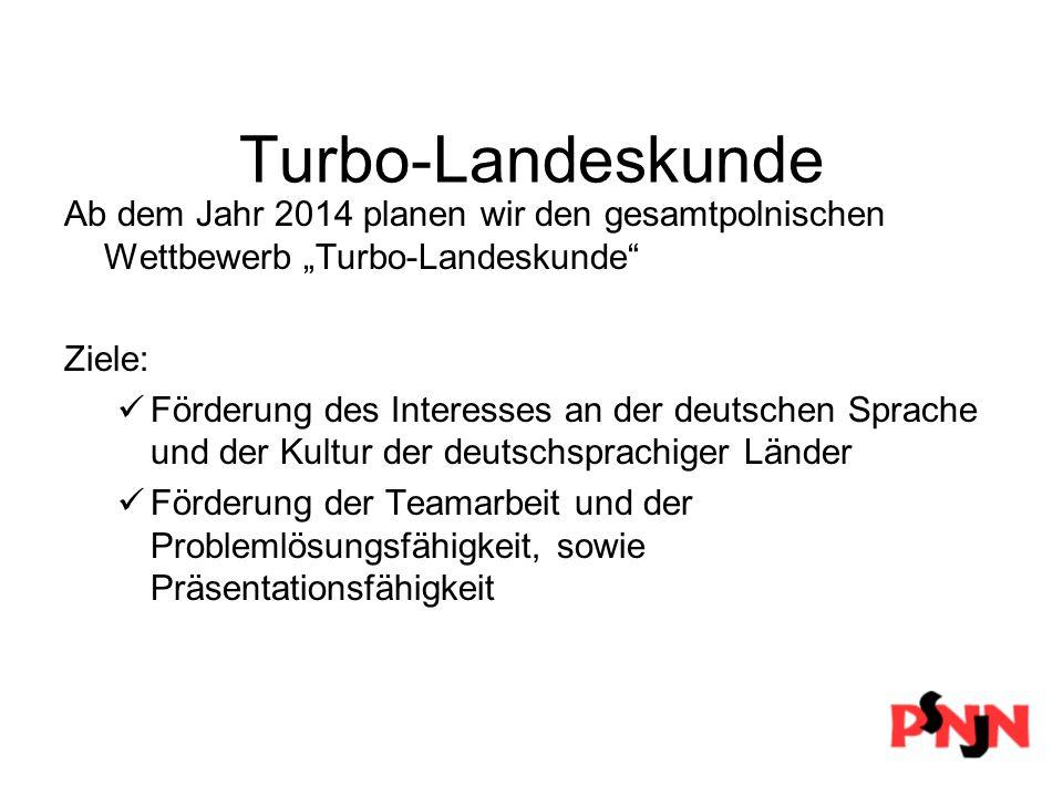 """Turbo-Landeskunde Ab dem Jahr 2014 planen wir den gesamtpolnischen Wettbewerb """"Turbo-Landeskunde Ziele: Förderung des Interesses an der deutschen Sprache und der Kultur der deutschsprachiger Länder Förderung der Teamarbeit und der Problemlösungsfähigkeit, sowie Präsentationsfähigkeit"""