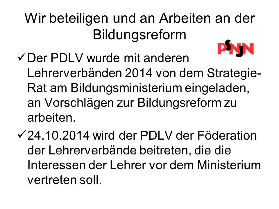 Wir beteiligen und an Arbeiten an der Bildungsreform Der PDLV wurde mit anderen Lehrerverbänden 2014 von dem Strategie- Rat am Bildungsministerium ein
