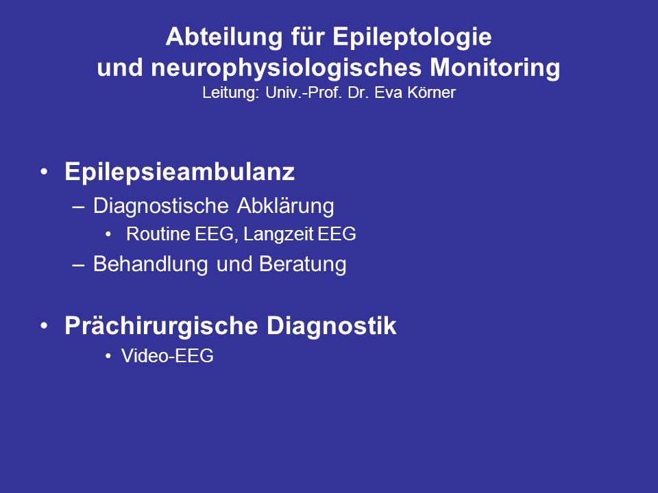 Abteilung für Epileptologie und neurophysiologisches Monitoring Leitung: Univ.-Prof. Dr. Eva Körner Epilepsieambulanz –Diagnostische Abklärung Routine