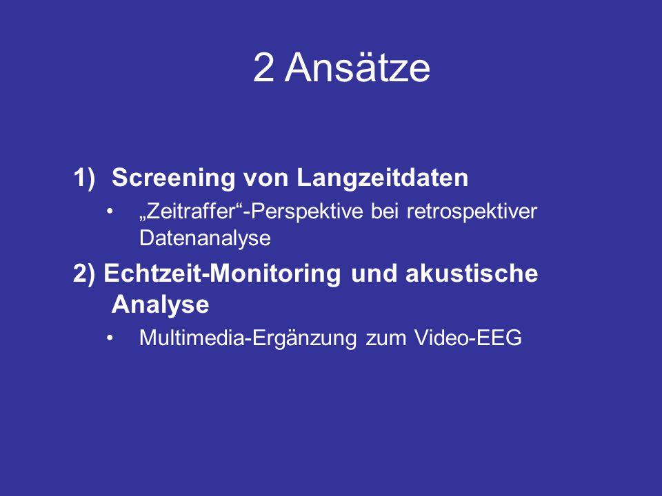 """1)Screening von Langzeitdaten """"Zeitraffer -Perspektive bei retrospektiver Datenanalyse 2) Echtzeit-Monitoring und akustische Analyse Multimedia-Ergänzung zum Video-EEG 2 Ansätze"""