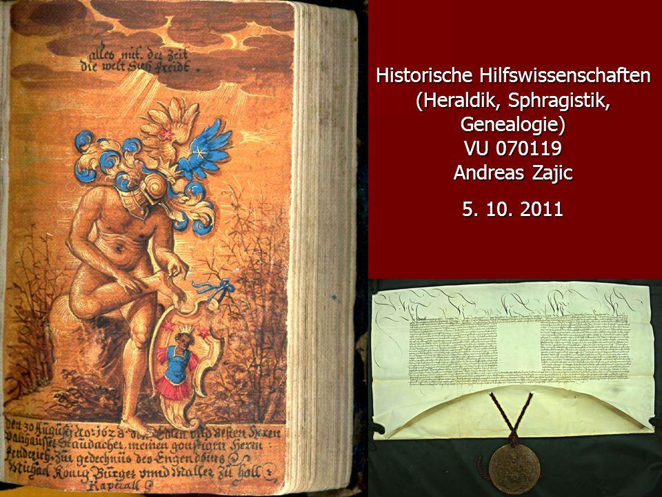 Historische Hilfswissenschaften (Heraldik, Sphragistik, Genealogie) VU 070119 Andreas Zajic 5. 10. 2011