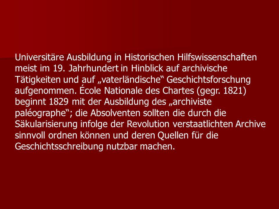 """Universitäre Ausbildung in Historischen Hilfswissenschaften meist im 19. Jahrhundert in Hinblick auf archivische Tätigkeiten und auf """"vaterländische"""""""