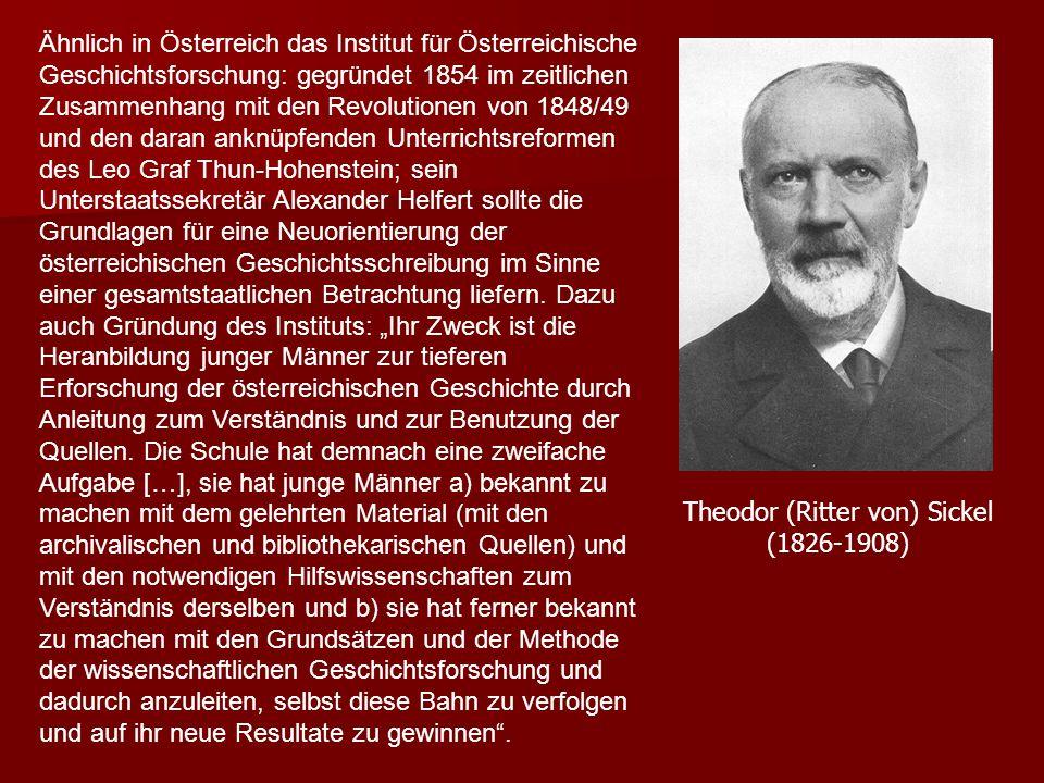 Ähnlich in Österreich das Institut für Österreichische Geschichtsforschung: gegründet 1854 im zeitlichen Zusammenhang mit den Revolutionen von 1848/49