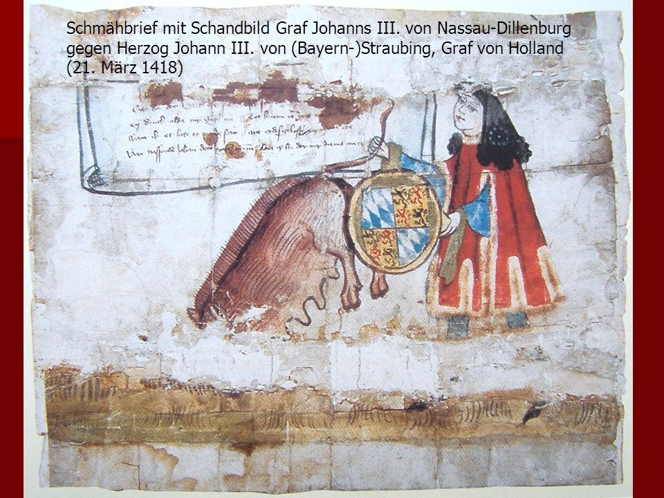 Schmähbrief mit Schandbild Graf Johanns III. von Nassau-Dillenburg gegen Herzog Johann III. von (Bayern-)Straubing, Graf von Holland (21. März 1418)