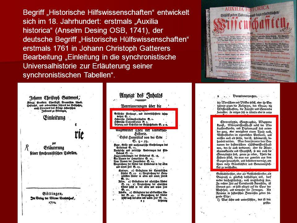 """Begriff """"Historische Hilfswissenschaften"""" entwickelt sich im 18. Jahrhundert: erstmals """"Auxilia historica"""" (Anselm Desing OSB, 1741), der deutsche Beg"""