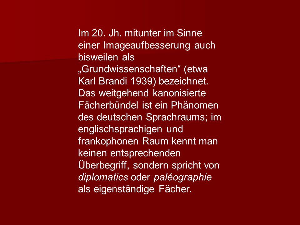 """Im 20. Jh. mitunter im Sinne einer Imageaufbesserung auch bisweilen als """"Grundwissenschaften"""" (etwa Karl Brandi 1939) bezeichnet. Das weitgehend kanon"""