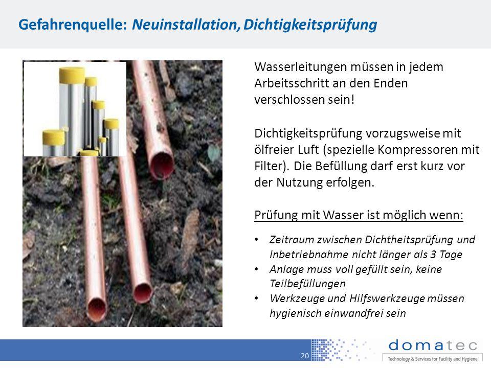 20 Gefahrenquelle: Neuinstallation, Dichtigkeitsprüfung Wasserleitungen müssen in jedem Arbeitsschritt an den Enden verschlossen sein.
