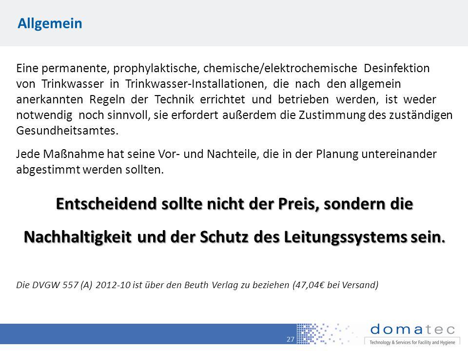 27 Allgemein Eine permanente, prophylaktische, chemische/elektrochemische Desinfektion von Trinkwasser in Trinkwasser-Installationen, die nach den all