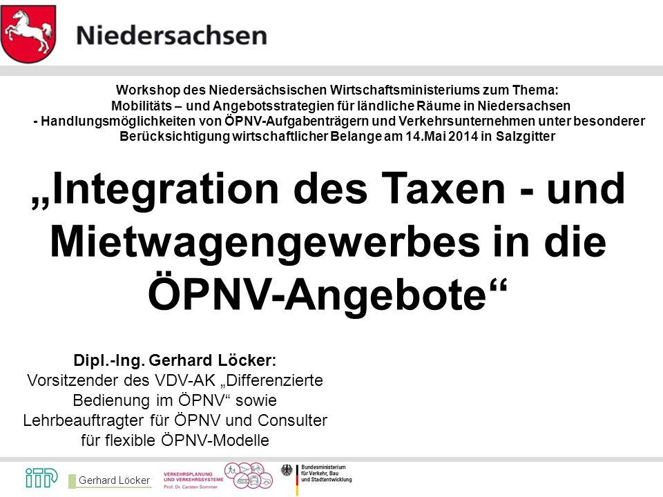 Gerhard Löcker Zusammenarbeit mit dem Taxen und Mietwagengewerbe Enge Zusammenarbeit der Verbände VDV und BZP Mitarbeit in der VDV-AG Mitarbeit im Projektbeirat des Forschungsvorhabens