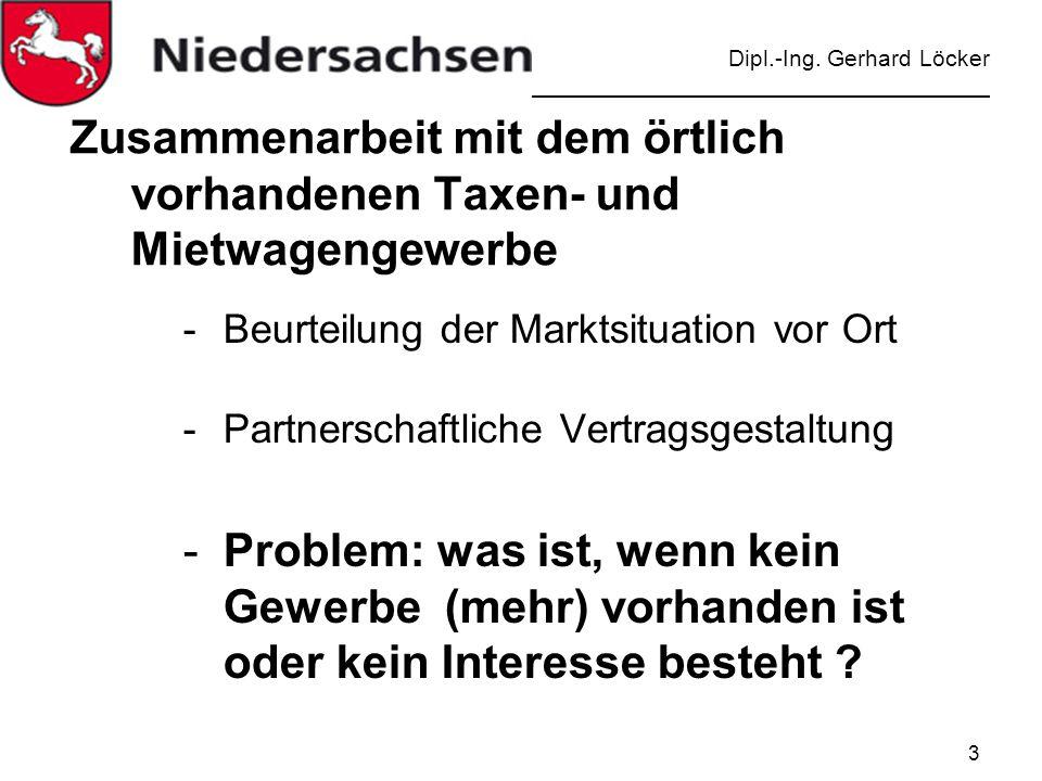 Dipl.-Ing. Gerhard Löcker 3 Zusammenarbeit mit dem örtlich vorhandenen Taxen- und Mietwagengewerbe -Beurteilung der Marktsituation vor Ort -Partnersch