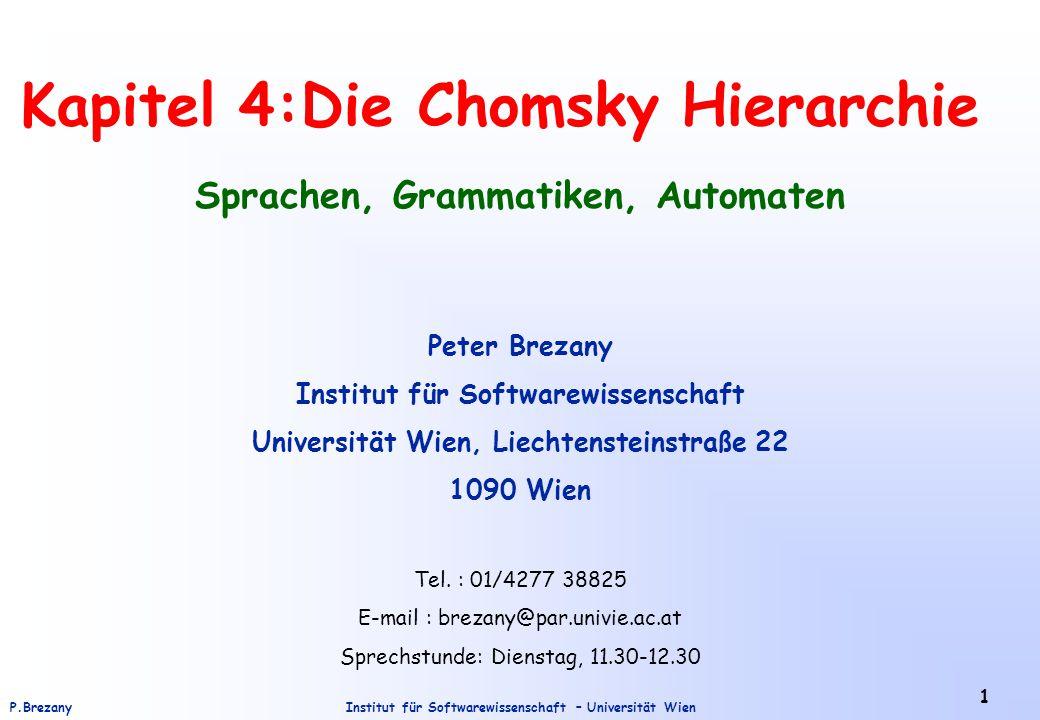 Institut für Softwarewissenschaft – Universität WienP.Brezany 1 Kapitel 4:Die Chomsky Hierarchie Sprachen, Grammatiken, Automaten Peter Brezany Instit