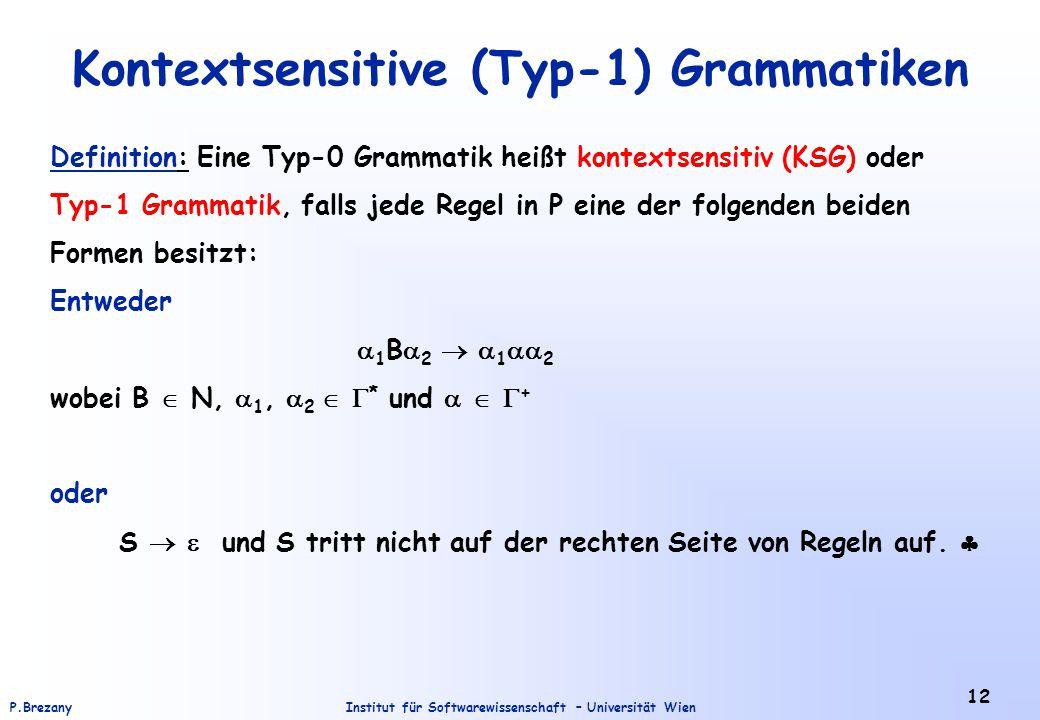 Institut für Softwarewissenschaft – Universität WienP.Brezany 12 Kontextsensitive (Typ-1) Grammatiken Definition: Eine Typ-0 Grammatik heißt kontextse