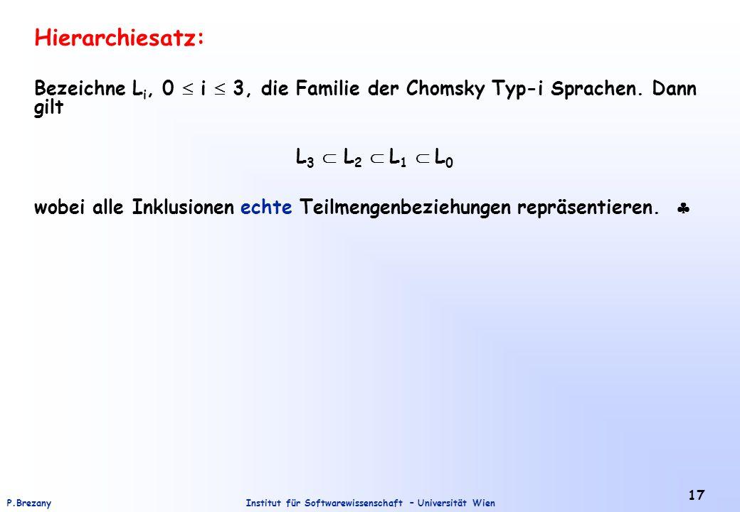 Institut für Softwarewissenschaft – Universität WienP.Brezany 17 Hierarchiesatz: Bezeichne L i, 0  i  3, die Familie der Chomsky Typ-i Sprachen. Dan