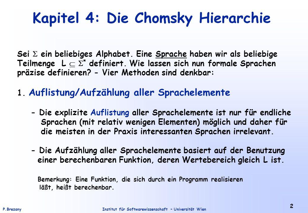 Institut für Softwarewissenschaft – Universität WienP.Brezany 13 Beispiel – Kontextsensitive Sprache Die Sprache L = {a n b n c n | n>0} ist kontextsensitiv.