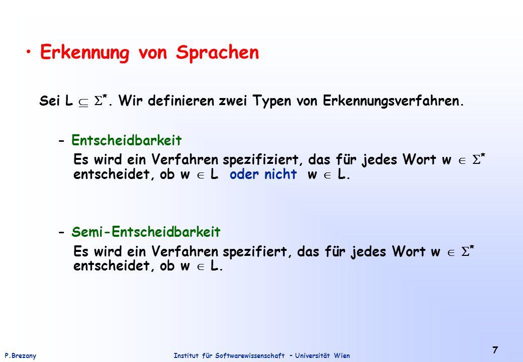 Institut für Softwarewissenschaft – Universität WienP.Brezany 7 Erkennung von Sprachen Sei L   *. Wir definieren zwei Typen von Erkennungsverfahren.
