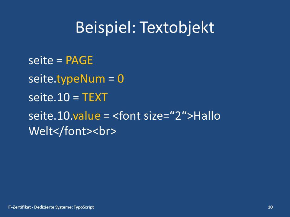 Beispiel: Inhalt in HTML einfügen seite = PAGE seite.typeNum = 0 seite.wrap ( | ) 11IT-Zertifikat - Dedizierte Systeme: TypoScript