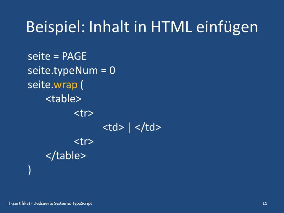 Beispiel: Feld aus Datenbank auslesen seite = PAGE seite.typeNum = 0 seite.10 = TEXT seite.10.field = title  einfache mySQL-Abfrage, in etwa wie: SELECT title FROM pages WHERE uid = [aktuelle Seite] 12IT-Zertifikat - Dedizierte Systeme: TypoScript
