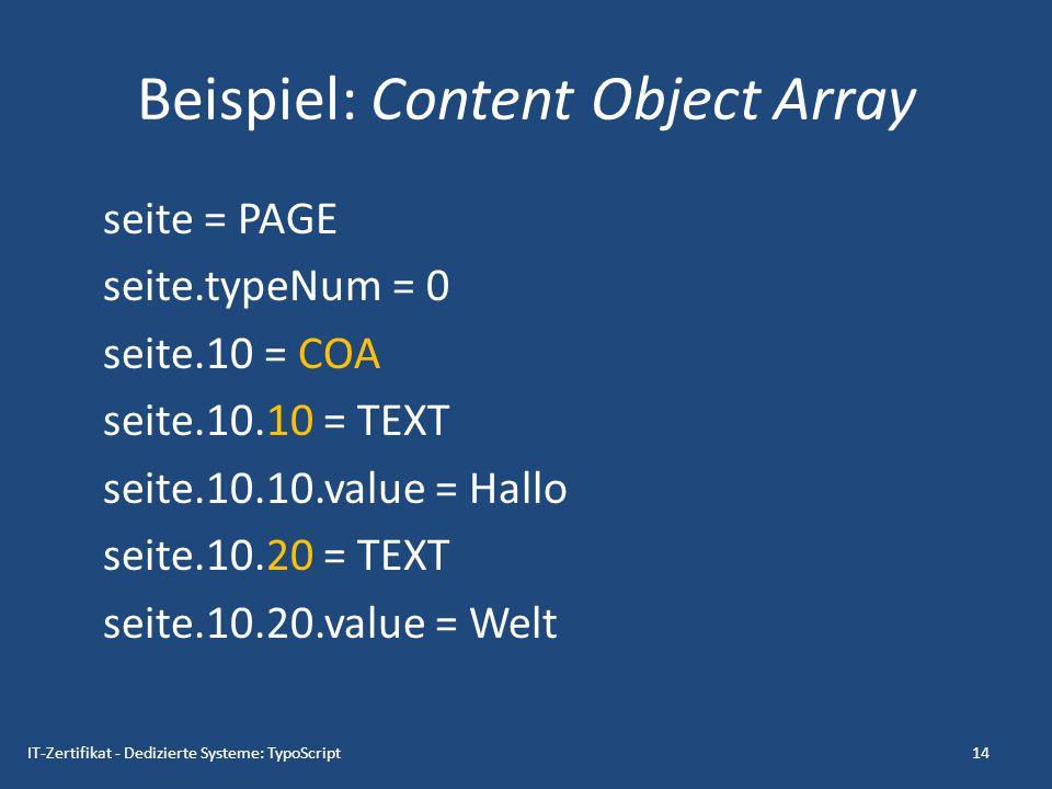 Beispiel: Bedingung mit CASE seite = PAGE seite.typeNum = 0 seite.10 = CASE seite.10.key.field = title seite.10.test = TEXT seite.10.test.value = Im Title steht TEST seite.10.default = TEXT seite.10.default.field = title 15IT-Zertifikat - Dedizierte Systeme: TypoScript