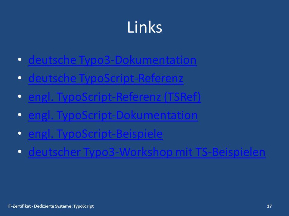 Links deutsche Typo3-Dokumentation deutsche TypoScript-Referenz engl. TypoScript-Referenz (TSRef) engl. TypoScript-Dokumentation engl. TypoScript-Beis
