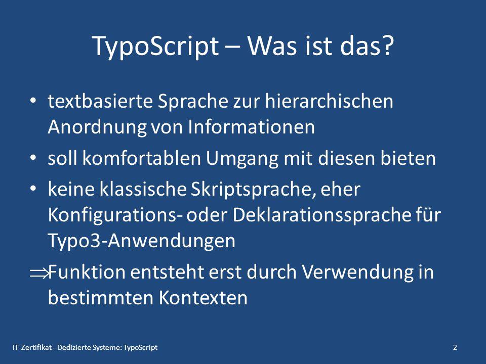 TypoScript – Was ist das? textbasierte Sprache zur hierarchischen Anordnung von Informationen soll komfortablen Umgang mit diesen bieten keine klassis