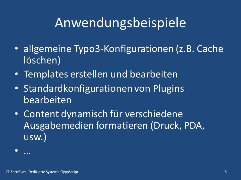 Anwendungsbeispiele allgemeine Typo3-Konfigurationen (z.B. Cache löschen) Templates erstellen und bearbeiten Standardkonfigurationen von Plugins bearb