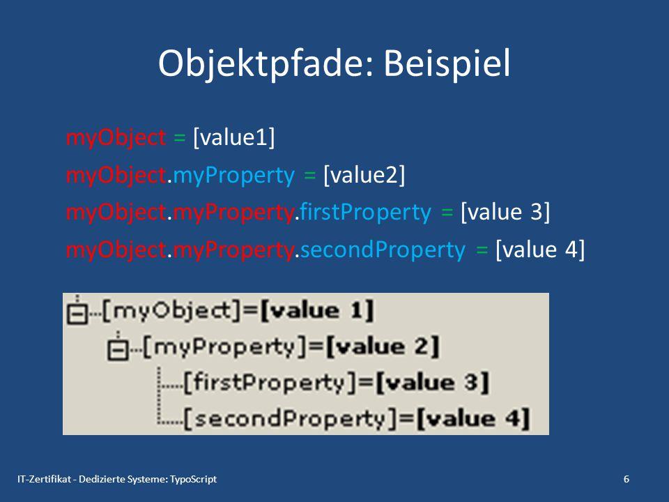 Objektpfade: Beispiel myObject = [value1] myObject.myProperty = [value2] myObject.myProperty.firstProperty = [value 3] myObject.myProperty.secondPrope