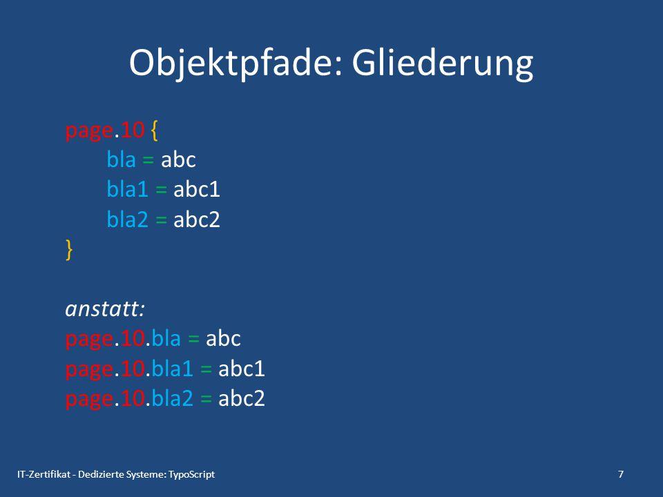 Objektpfade: Gliederung page.10 { bla = abc bla1 = abc1 bla2 = abc2 } anstatt: page.10.bla = abc page.10.bla1 = abc1 page.10.bla2 = abc2 7IT-Zertifika