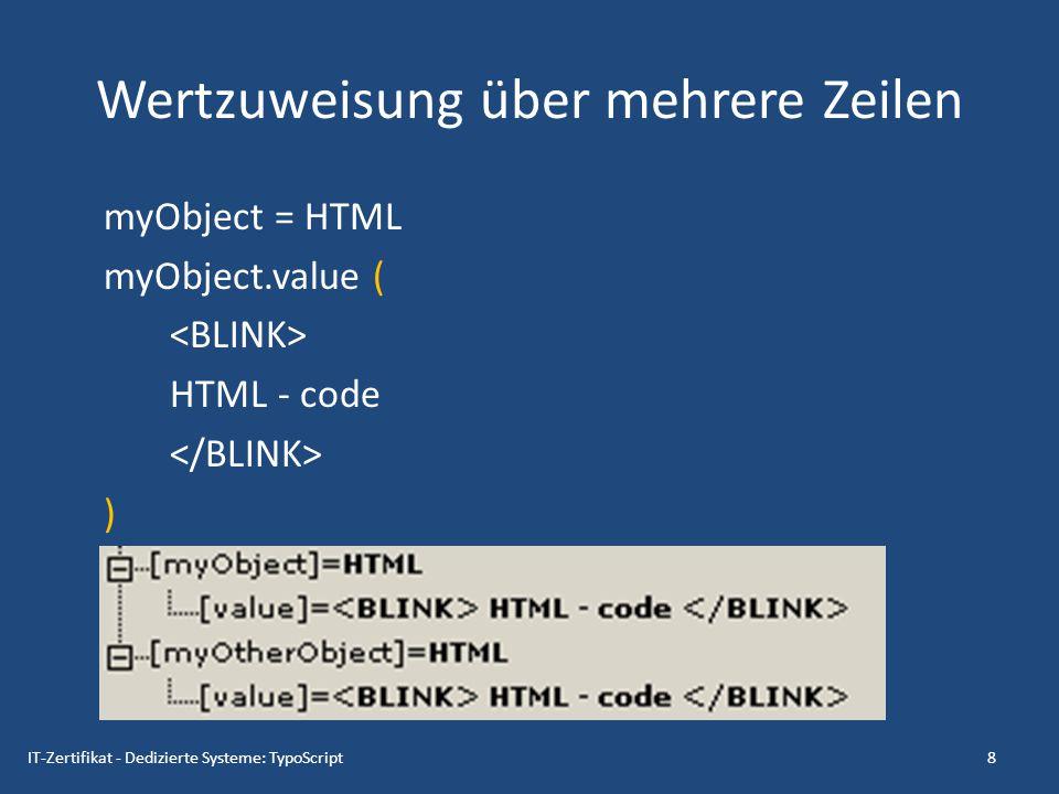 Wertzuweisung über mehrere Zeilen myObject = HTML myObject.value ( HTML - code ) 8IT-Zertifikat - Dedizierte Systeme: TypoScript