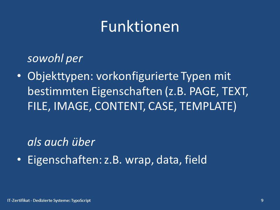 Beispiel: Textobjekt seite = PAGE seite.typeNum = 0 seite.10 = TEXT seite.10.value = Hallo Welt 10IT-Zertifikat - Dedizierte Systeme: TypoScript