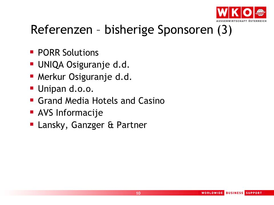 10 Referenzen – bisherige Sponsoren (3)  PORR Solutions  UNIQA Osiguranje d.d.  Merkur Osiguranje d.d.  Unipan d.o.o.  Grand Media Hotels and Cas