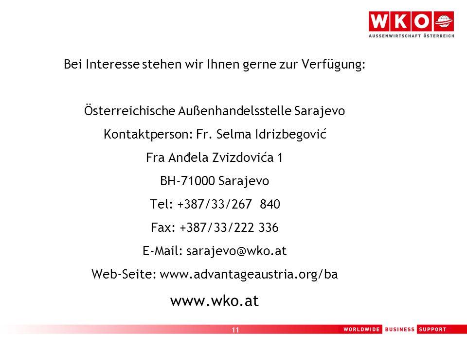 11 Bei Interesse stehen wir Ihnen gerne zur Verfügung: Österreichische Außenhandelsstelle Sarajevo Kontaktperson: Fr.