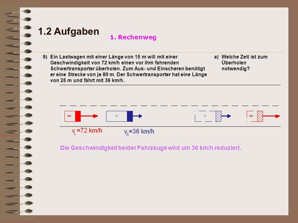 1.2 Aufgaben Die Geschwindigkeit beider Fahrzeuge wurde um 36 km/h reduziert.