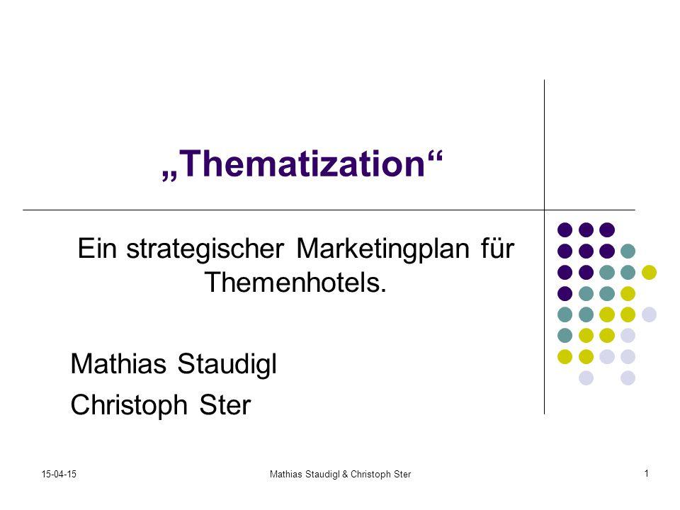 """15-04-15Mathias Staudigl & Christoph Ster """"Thematization"""" Ein strategischer Marketingplan für Themenhotels. Mathias Staudigl Christoph Ster 1"""