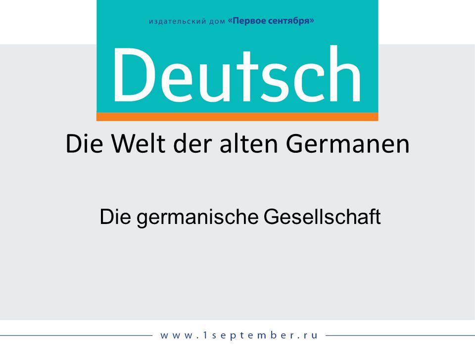 Die Welt der alten Germanen Die germanische Gesellschaft