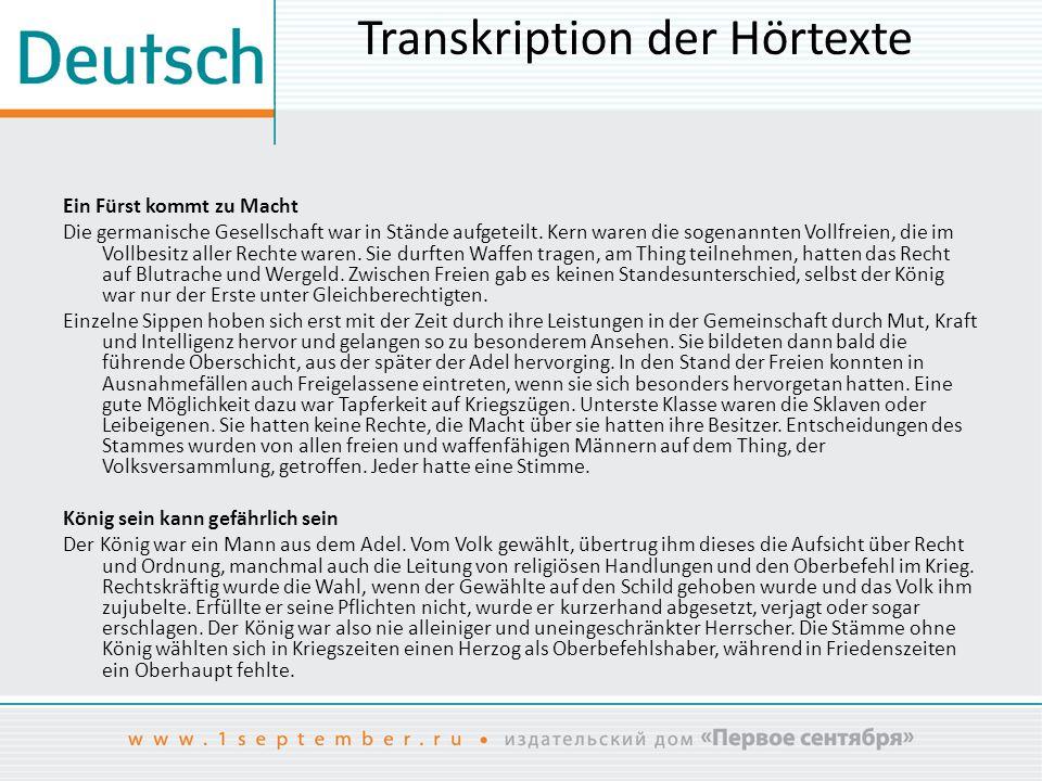 Transkription der Hörtexte Ein Fürst kommt zu Macht Die germanische Gesellschaft war in Stände aufgeteilt. Kern waren die sogenannten Vollfreien, die