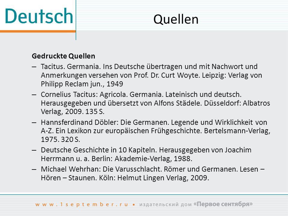 Quellen Gedruckte Quellen – Tacitus. Germania. Ins Deutsche übertragen und mit Nachwort und Anmerkungen versehen von Prof. Dr. Curt Woyte. Leipzig: Ve