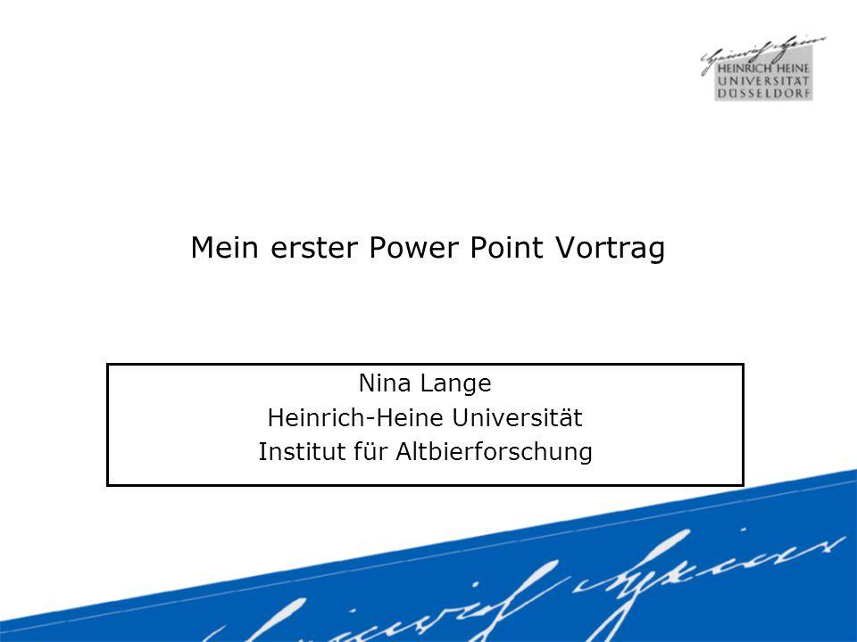 Mein erster Power Point Vortrag Nina Lange Heinrich-Heine Universität Institut für Altbierforschung