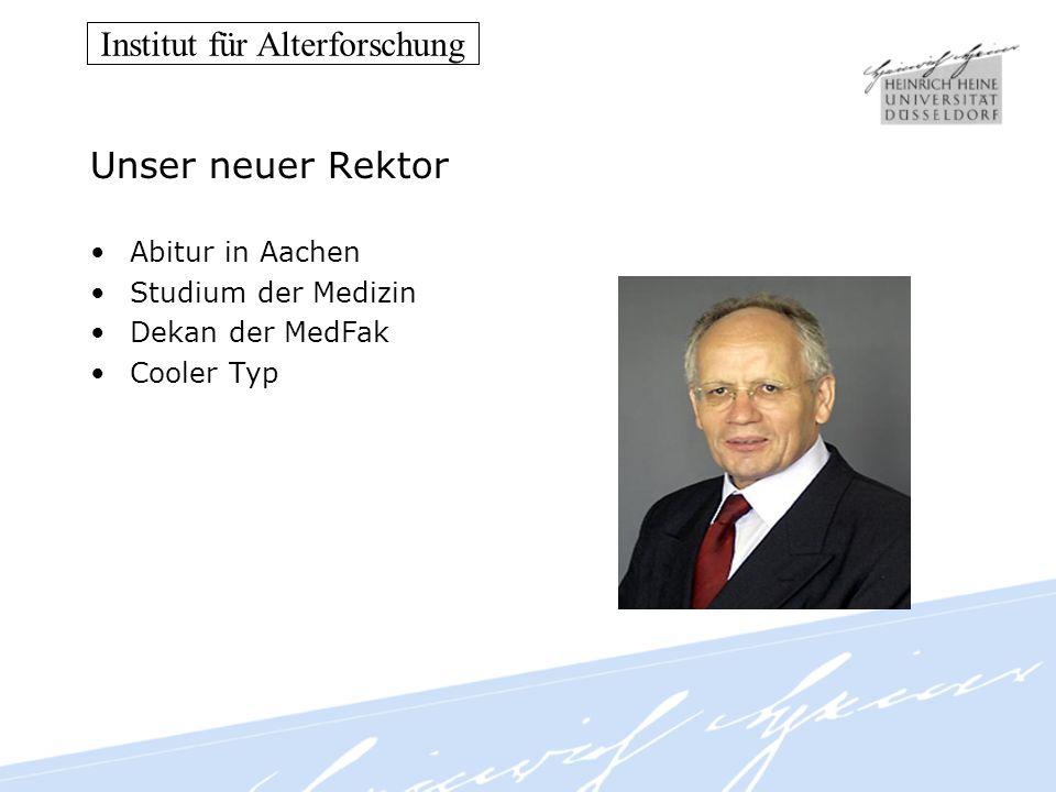 Institut für Alterforschung Unser neuer Rektor Abitur in Aachen Studium der Medizin Dekan der MedFak Cooler Typ