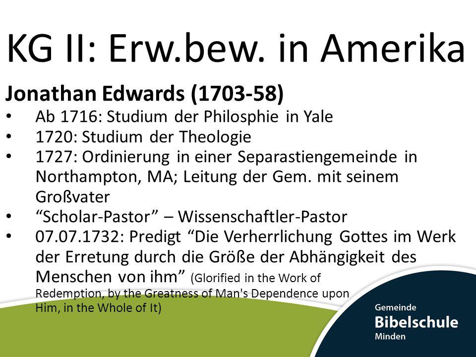 Jonathan Edwards (1703-58) Ab 1716: Studium der Philosphie in Yale 1720: Studium der Theologie 1727: Ordinierung in einer Separastiengemeinde in Northampton, MA; Leitung der Gem.